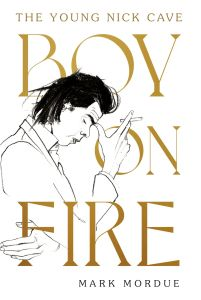 Boy on Fire - The Young Nick Cave (HarperCollins Australia)